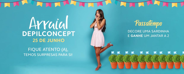 ARRAIAL DEPILCONCEPT: Por Mais 1€, Receba A Dobrar – Venha Comemorar O São João Connosco!